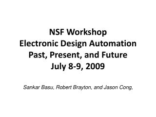 NSF Workshop Electronic Design Automation Past, Present, and Future July 8-9, 2009