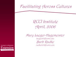 Facilitating Across Cultures     RCCI Institute April, 2006  Mary Laeger-Hagemeister laege001umn  Barb Radke radke008umn