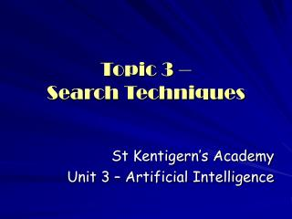 Topic 3 –  Search Techniques