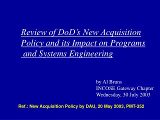 Ref.: New Acquisition Policy by DAU, 20 May 2003, PMT-352