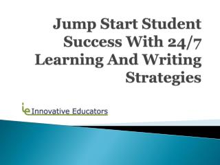 Jump Start Student Success With 24/7 Learning And Writing Strategies