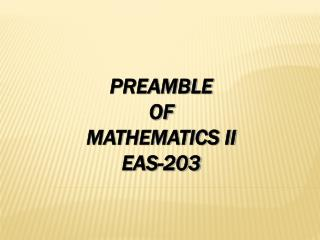 PREAMBLE  OF MATHEMATICS II EAS-203