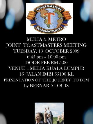 MELIA  & METRO JOINT  TOASTMASTERS MEETING TUESDAY ,  13  OCTOBER  2009 6.45  pm –  10.00  pm
