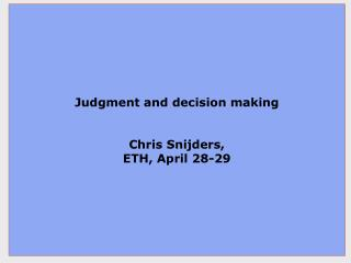 Judgment and decision making Chris Snijders, ETH, April 28-29