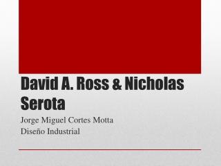 David A. Ross & Nicholas Serota