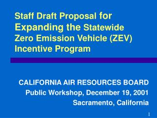 Staff Draft Proposal  for Expanding the  Statewide Zero Emission Vehicle (ZEV) Incentive Program