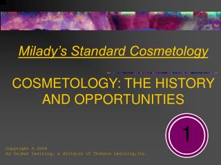 Milady's Standard Cosmetology COSMETOLOGY: THE HISTORY AND OPPORTUNITIES