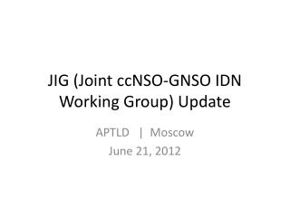 JIG (Joint ccNSO-GNSO IDN Working Group) Update