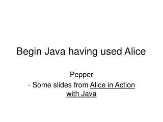 Begin Java having used Alice