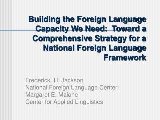 Building the Foreign Language Capacity We Need:  Toward a Comprehensive Strategy for a  National Foreign Language Framew