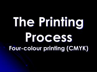The Printing Process Four-colour printing CMYK