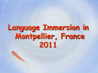 Language Immersion in   Montpellier, France 2011