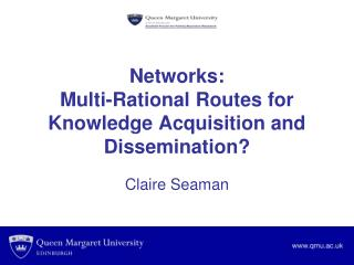 Networks: Multi-Rational Routes for Knowledge Acquisition and Dissemination?