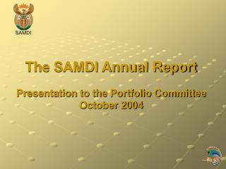 The SAMDI Annual Report Presentation to the Portfolio Committee October 2004