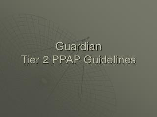 Guardian Tier 2 PPAP Guidelines
