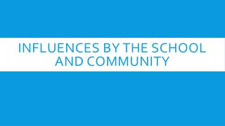 Influences by the school and community