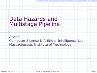 Data Hazards and Multistage Pipeline Arvind Computer Science & Artificial Intelligence Lab.