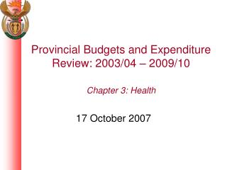 Provincial Budgets and Expenditure Review: 2003/04 – 2009/10 Chapter 3: Health