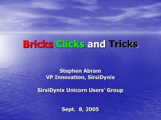 Bricks Clicks  and  Tricks