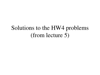 Solutions to the HW4 problems (from lecture 5)