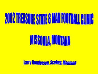 2002 TREASURE STATE 8 MAN FOOTBALL CLINIC