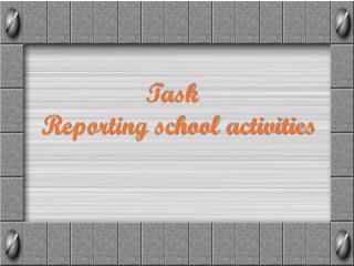 Task   Reporting school activities