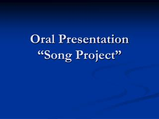 "Oral Presentation ""Song Project"""