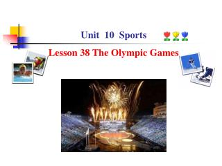 Unit  10  Sports Lesson 38 The Olympic Games