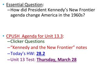 Essential Question : How did President Kennedy's New Frontier agenda change America in the 1960s?