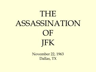 THE  ASSASSINATION  OF  JFK November 22, 1963 Dallas, TX