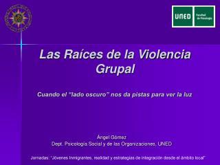 """Las Raíces de la Violencia Grupal  Cuando el """"lado oscuro"""" nos da pistas para ver la luz"""
