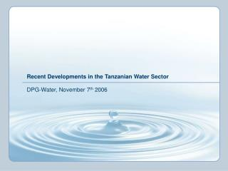 Recent Developments in the Tanzanian Water Sector