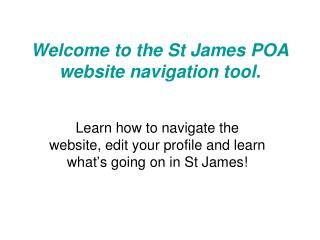 Welcome to the St James POA website navigation tool.