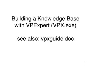 Building a Knowledge Base with VPExpert (VPX.exe) see also: vpxguide.doc