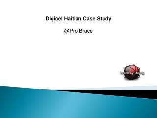 Digicel Haitian Case Study @ProfBruce