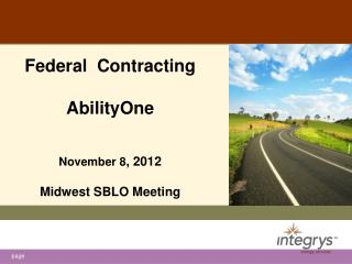 Federal  Contracting  AbilityOne November 8 , 2012 Midwest SBLO Meeting