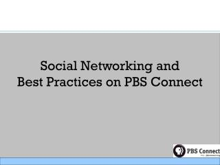 Social Networking and  Best Practices on PBS Connect