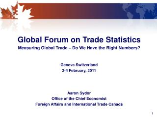 Global Forum on Trade Statistics Measuring Global Trade – Do We Have the Right Numbers? Geneva Switzerland 2-4 Februar
