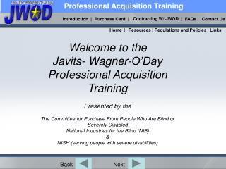 Welcome to the  Javits- Wagner-O'Day  Professional Acquisition Training Presented by the