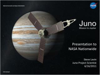 Presentation to NASA Nationwide Steve Levin Juno Project Scientist 6/16/2011