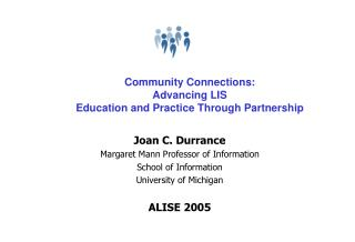 Community Connections:  Advancing LIS  Education and Practice Through Partnership