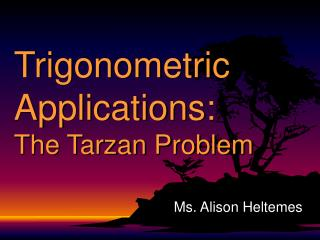 Trigonometric Applications: The Tarzan Problem