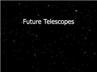 Future Telescopes