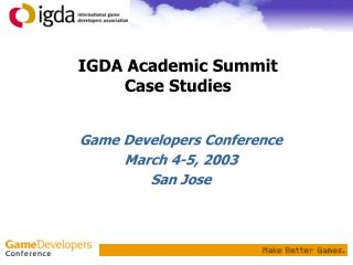 IGDA Academic Summit Case Studies
