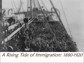 A Rising Tide of Immigration: 1880-1920