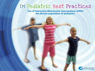 Use of Interactive Metronome Interventions within  the diverse population of pediatrics.
