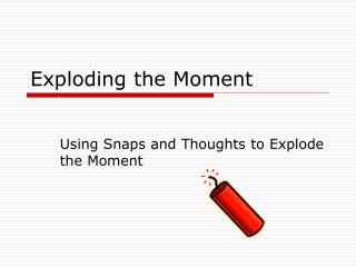 Exploding the Moment