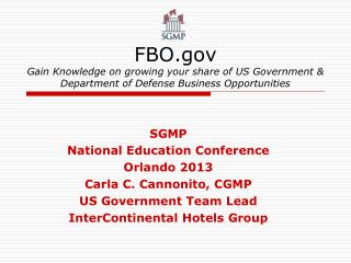 SGMP National Education Conference Orlando 2013 Carla C. Cannonito, CGMP US Government Team Lead