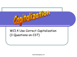 WC1.4 Use Correct Capitalization (3 Questions on CST)