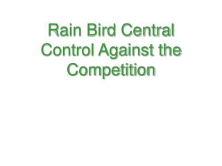Rain Bird Central Control Against the Competition